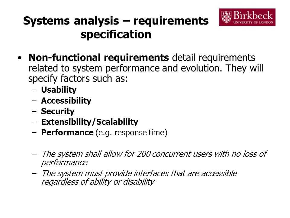 Systems analysis – requirements specification Non-functional requirements detail requirements related to system performance and evolution.