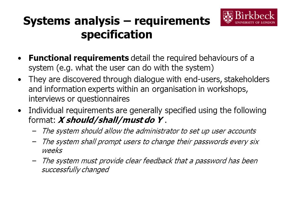 Systems analysis – requirements specification Functional requirements detail the required behaviours of a system (e.g.