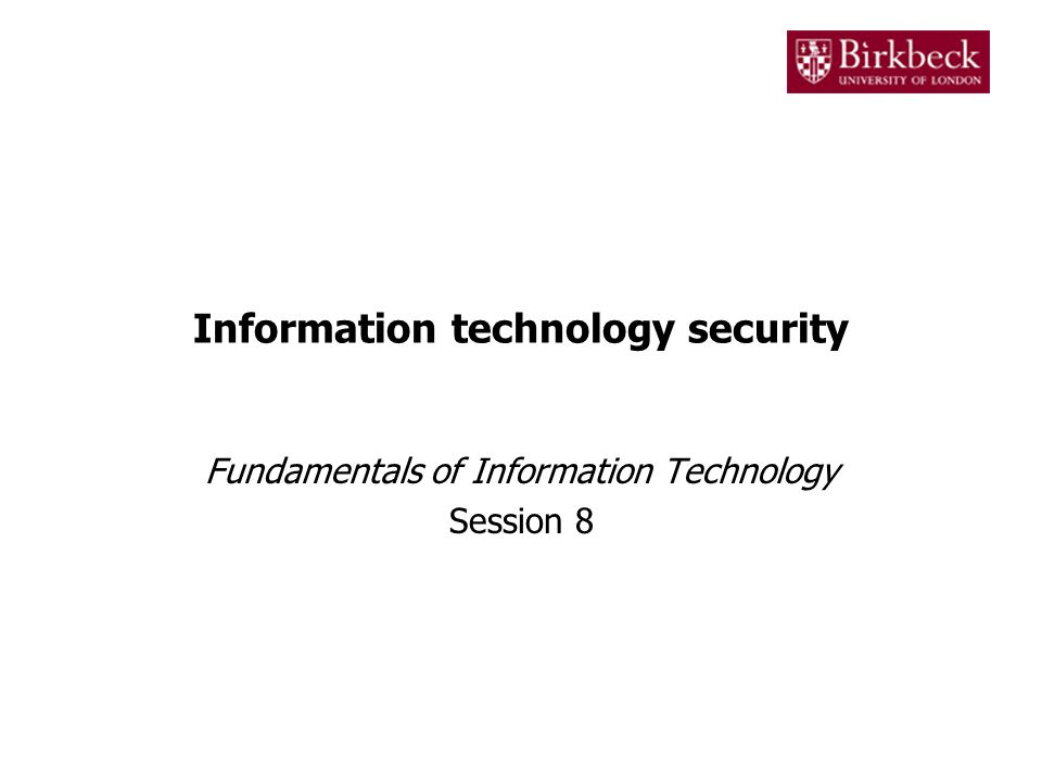 Information technology security Fundamentals of Information Technology Session 8