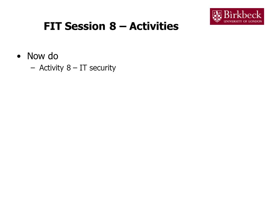 FIT Session 8 – Activities Now do –Activity 8 – IT security