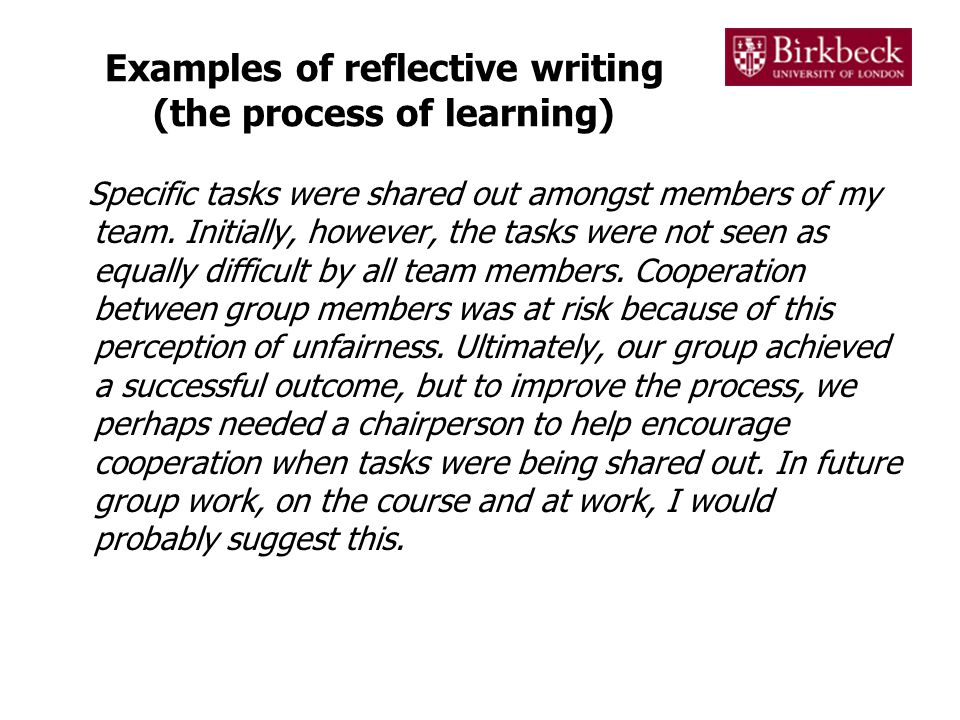 Examples of reflective writing (the process of learning) Specific tasks were shared out amongst members of my team. Initially, however, the tasks were