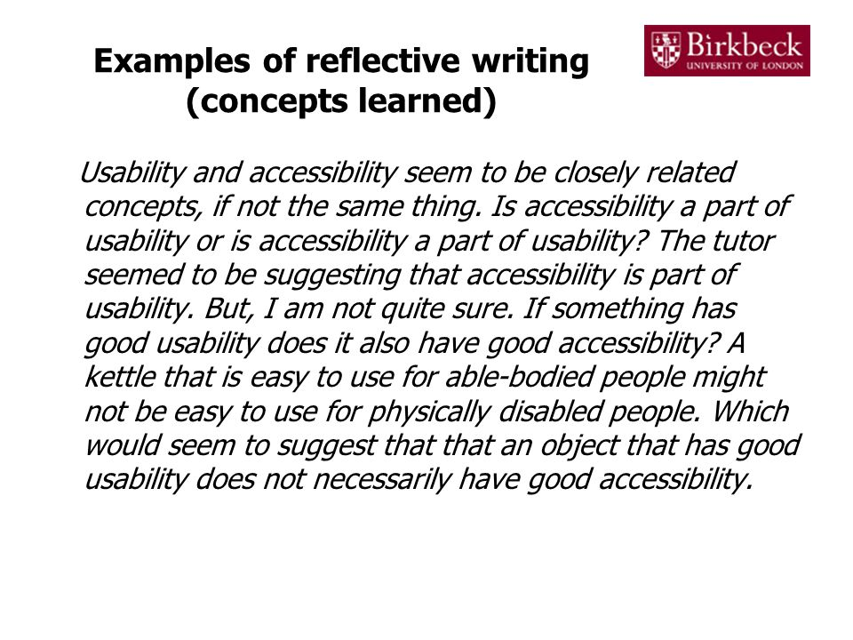 Examples of reflective writing (concepts learned) Usability and accessibility seem to be closely related concepts, if not the same thing. Is accessibi