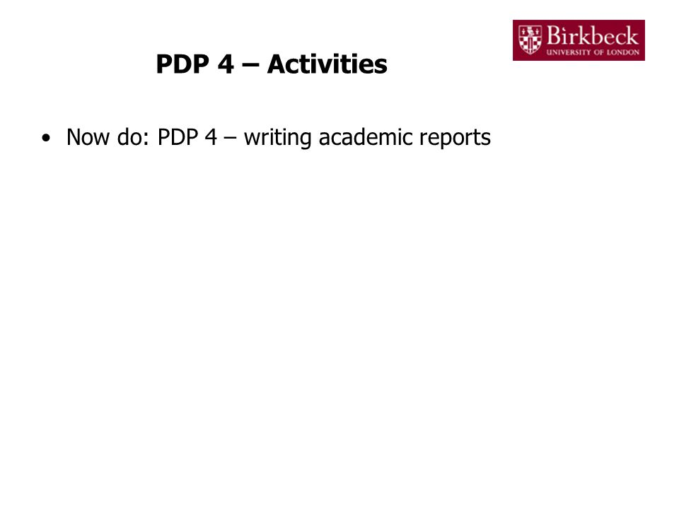 PDP 4 – Activities Now do: PDP 4 – writing academic reports