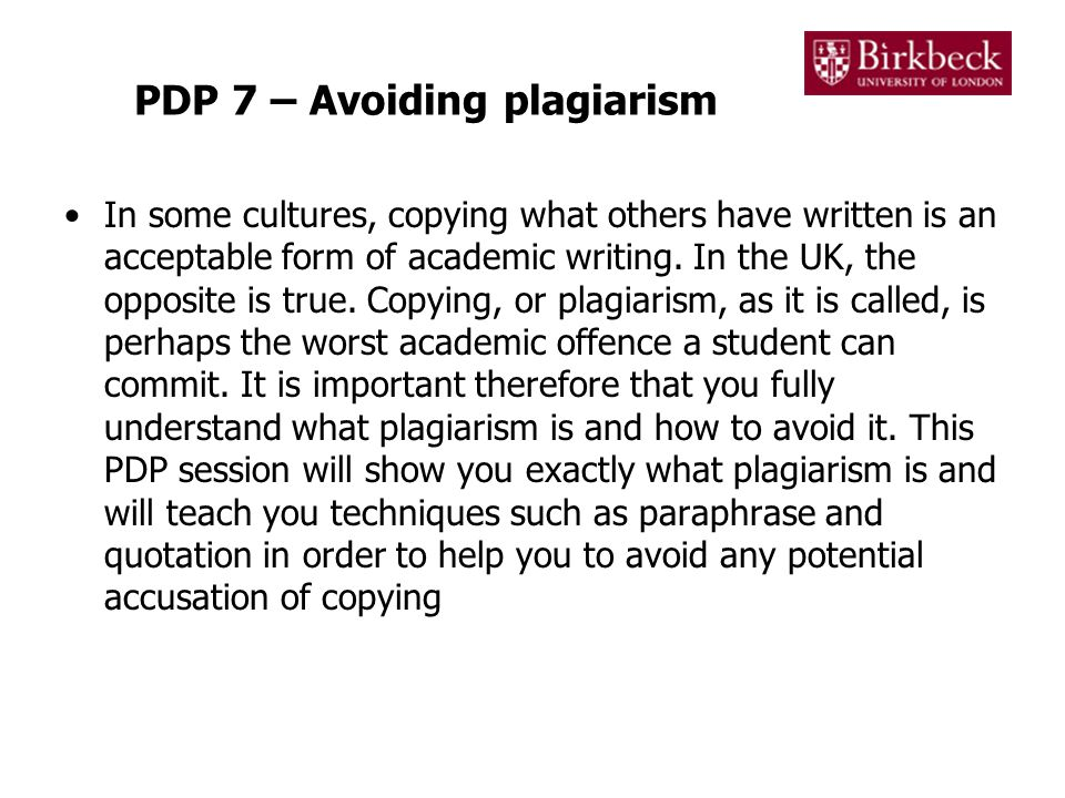 PDP 7 – Avoiding plagiarism In some cultures, copying what others have written is an acceptable form of academic writing.