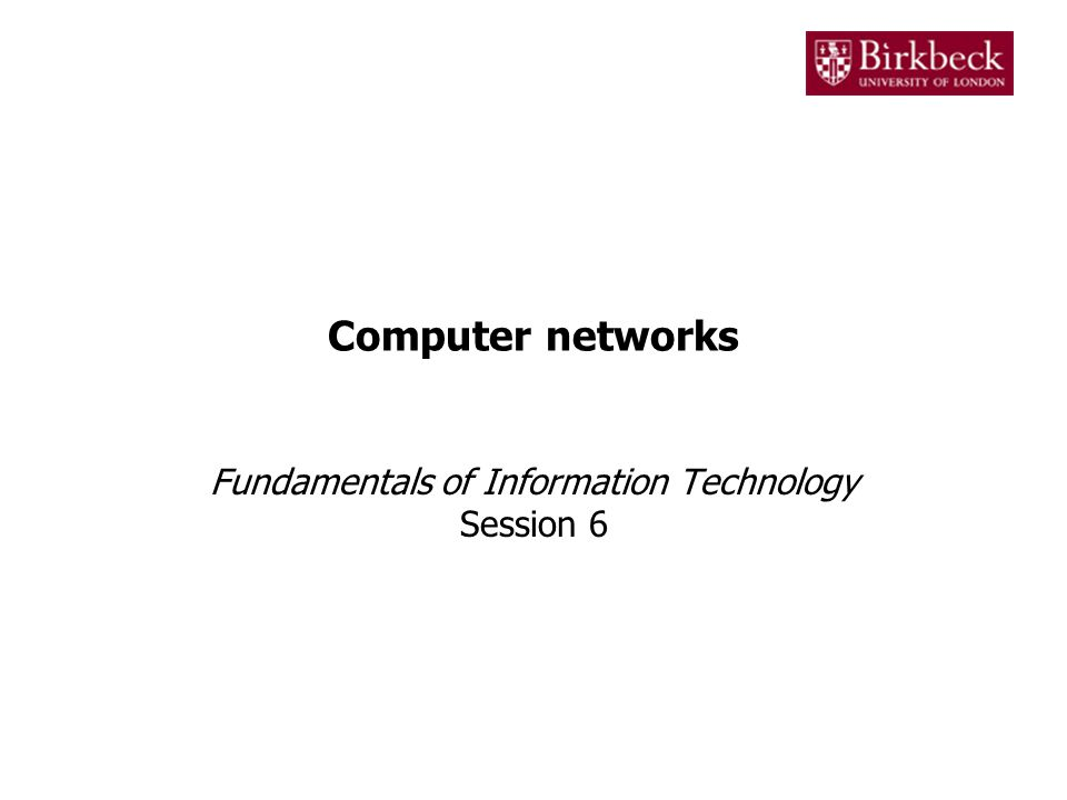 Computer networks Fundamentals of Information Technology Session 6
