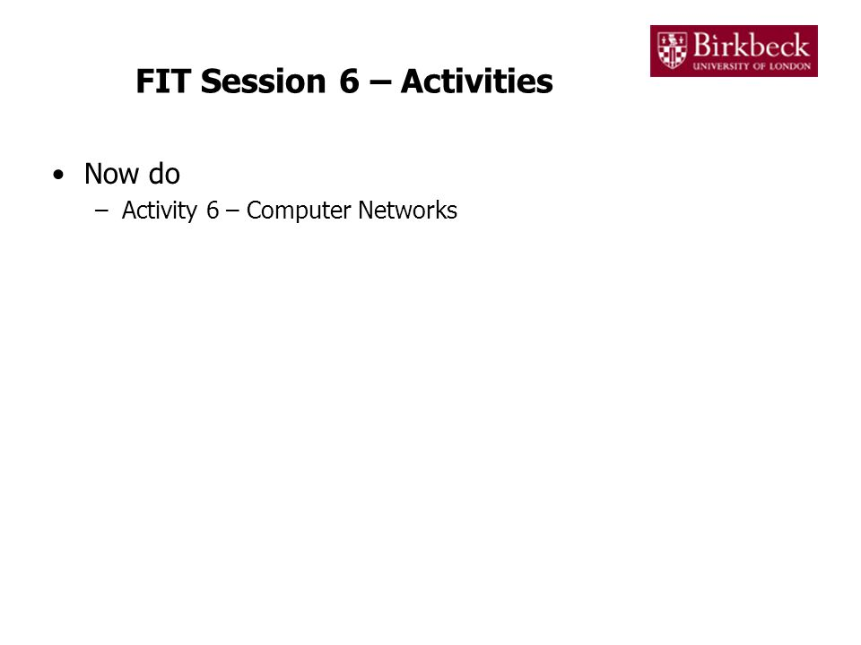 FIT Session 6 – Activities Now do –Activity 6 – Computer Networks