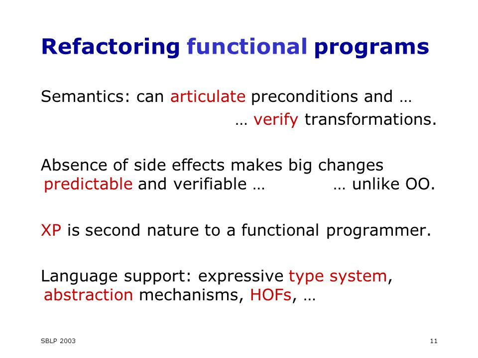 SBLP 200311 Refactoring functional programs Semantics: can articulate preconditions and … … verify transformations.