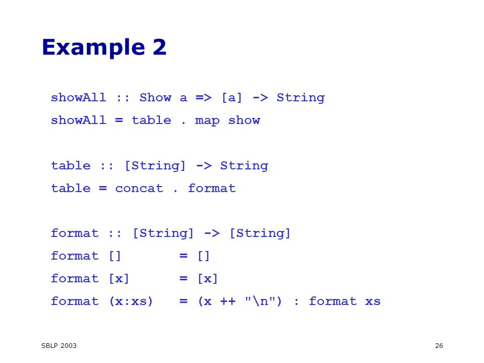 SBLP 200326 Example 2 showAll :: Show a => [a] -> String showAll = table.