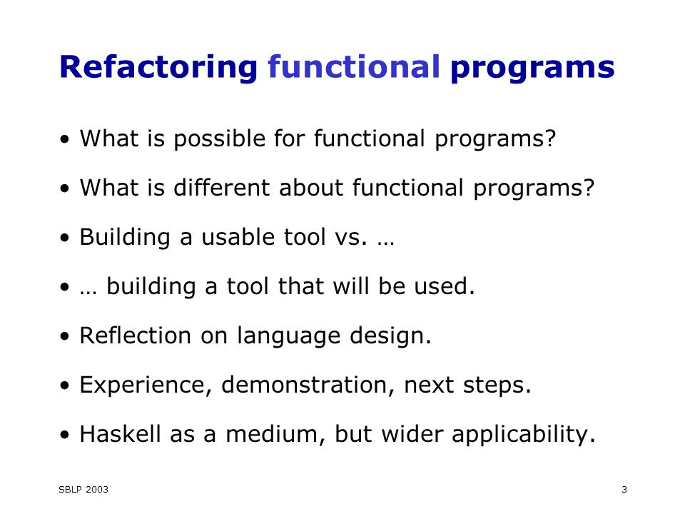 SBLP Refactoring functional programs What is possible for functional programs.