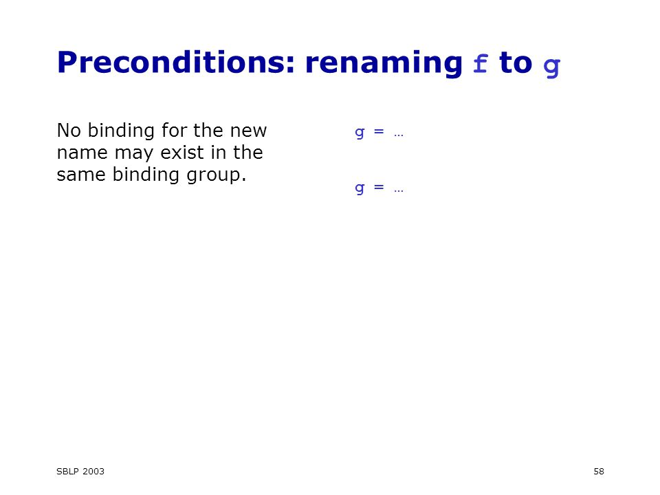 SBLP 200358 Preconditions: renaming f to g No binding for the new name may exist in the same binding group.