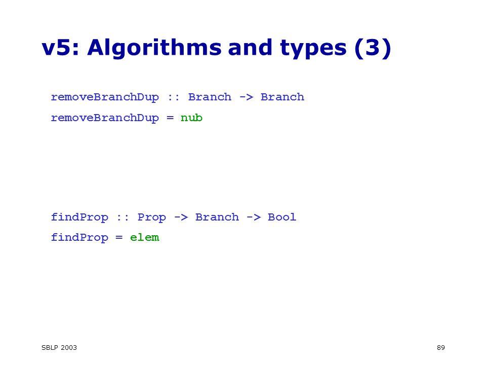SBLP 200389 v5: Algorithms and types (3) removeBranchDup :: Branch -> Branch removeBranchDup = nub findProp :: Prop -> Branch -> Bool findProp = elem