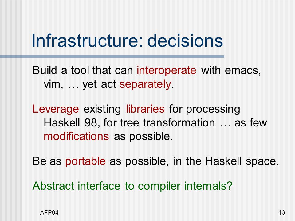 AFP0413 Infrastructure: decisions Build a tool that can interoperate with emacs, vim, … yet act separately.