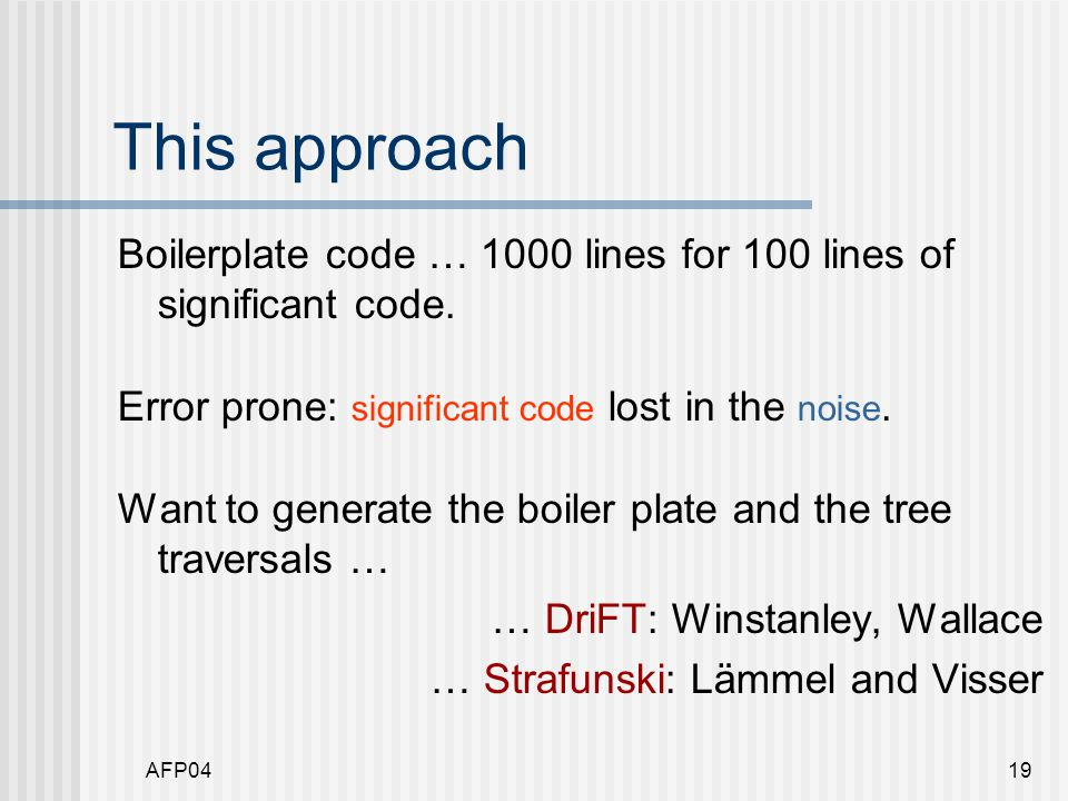 AFP0419 This approach Boilerplate code … 1000 lines for 100 lines of significant code.