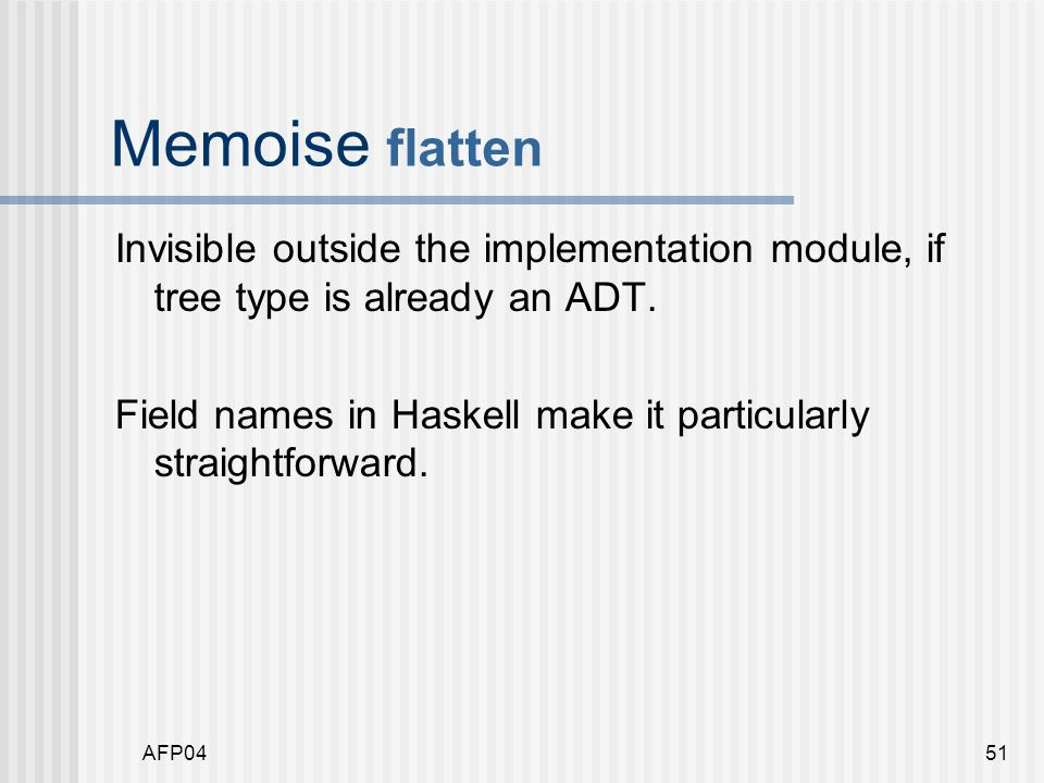 AFP0451 Memoise flatten Invisible outside the implementation module, if tree type is already an ADT.