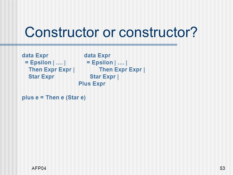 AFP0453 Constructor or constructor. data Expr = Epsilon |....