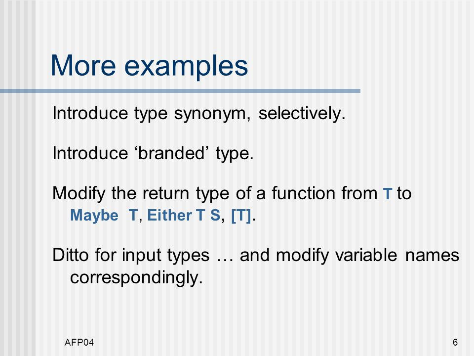 AFP046 More examples Introduce type synonym, selectively.