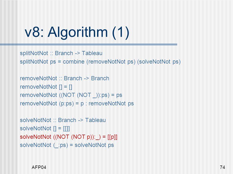 AFP0474 v8: Algorithm (1) splitNotNot :: Branch -> Tableau splitNotNot ps = combine (removeNotNot ps) (solveNotNot ps) removeNotNot :: Branch -> Branc