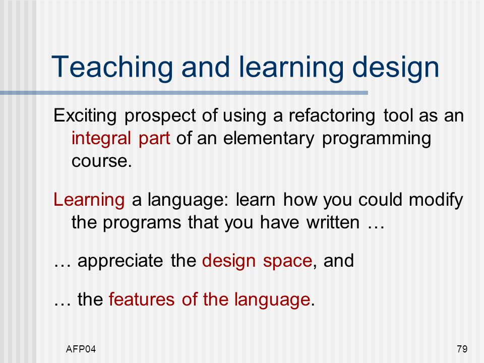 AFP0479 Teaching and learning design Exciting prospect of using a refactoring tool as an integral part of an elementary programming course.