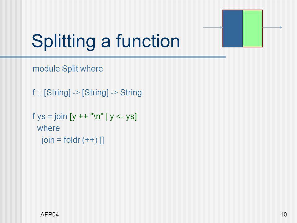 AFP0410 Splitting a function module Split where f :: [String] -> [String] -> String f ys = join [y ++ \n | y <- ys] where join = foldr (++) []