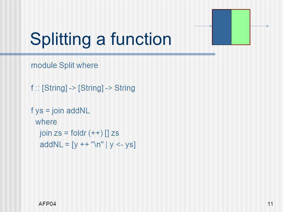 AFP0411 Splitting a function module Split where f :: [String] -> [String] -> String f ys = join addNL where join zs = foldr (++) [] zs addNL = [y ++ \n | y <- ys]