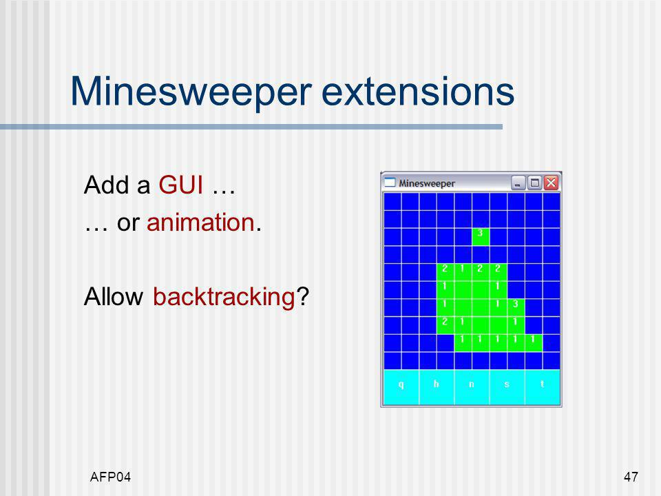 AFP0447 Minesweeper extensions Add a GUI … … or animation. Allow backtracking