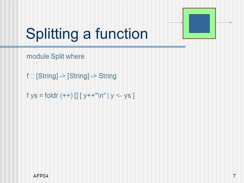 AFP047 Splitting a function module Split where f :: [String] -> [String] -> String f ys = foldr (++) [] [ y++ \n | y <- ys ]