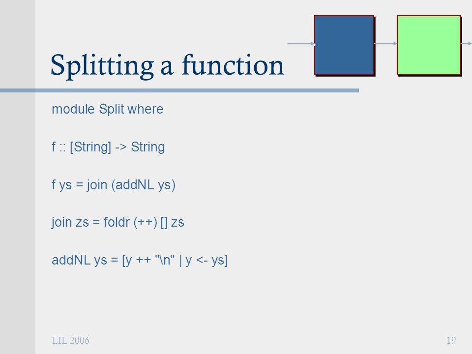 LIL 200619 Splitting a function module Split where f :: [String] -> String f ys = join (addNL ys) join zs = foldr (++) [] zs addNL ys = [y ++ \n | y <- ys]