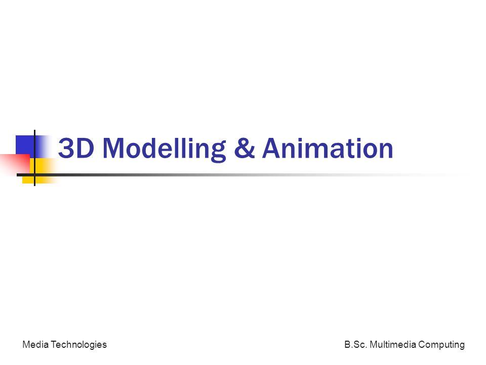 B.Sc. Multimedia ComputingMedia Technologies 3D Modelling & Animation