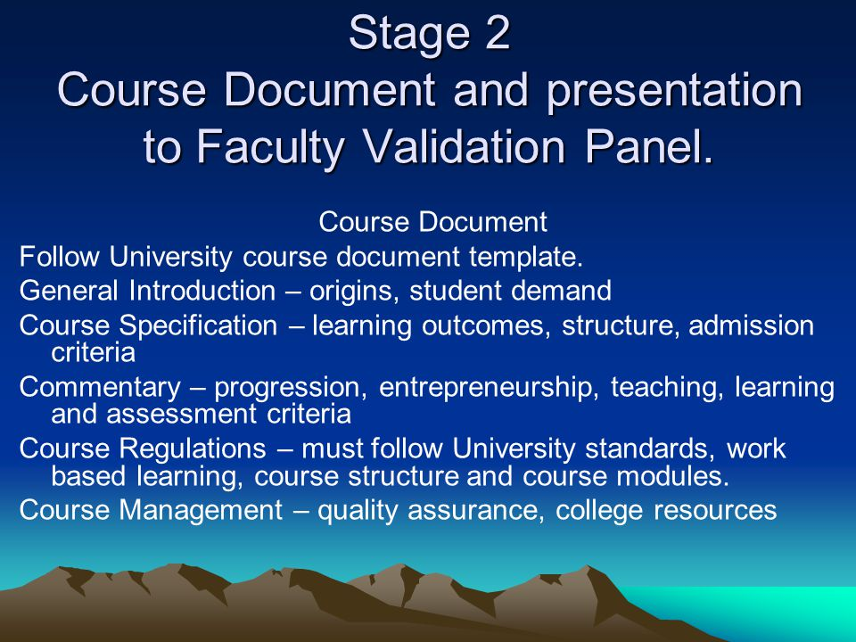 Stage 2 Course Document and presentation to Faculty Validation Panel. Course Document Follow University course document template. General Introduction