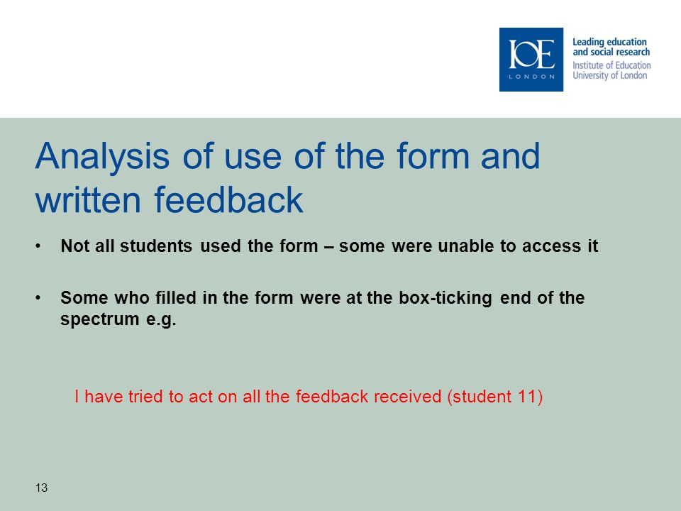 Analysis of use of the form and written feedback Not all students used the form – some were unable to access it Some who filled in the form were at th