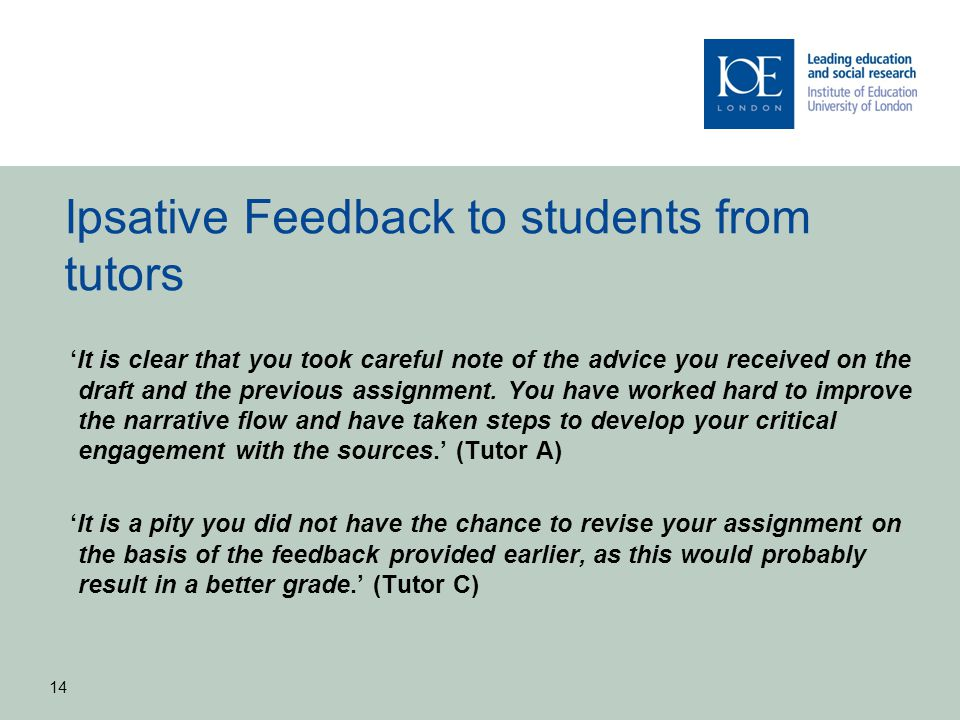 Ipsative Feedback to students from tutors 'It is clear that you took careful note of the advice you received on the draft and the previous assignment.