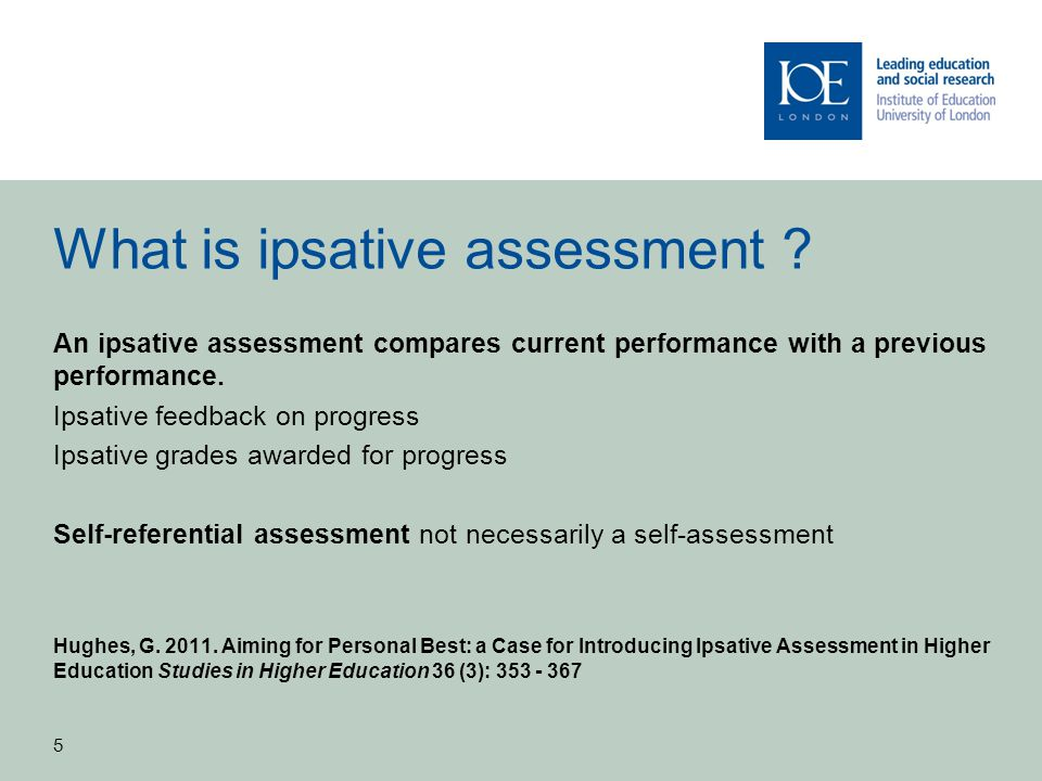 6 Possible benefits of ipsative assessment Improves self-esteem and confidence by rewarding progress (particularly for those who do not achieve high grades) It might motivate learners to act on feedback Gives tutor and students a longitudinal view of assessment