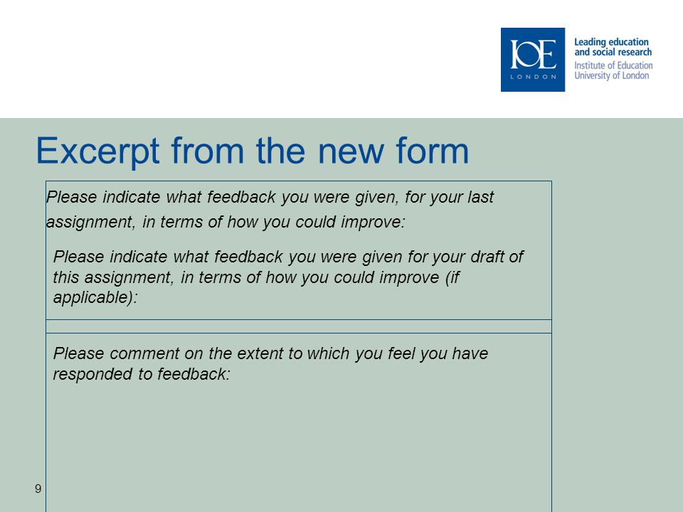 Excerpt from the new form Please indicate what feedback you were given, for your last assignment, in terms of how you could improve: 9 Please indicate
