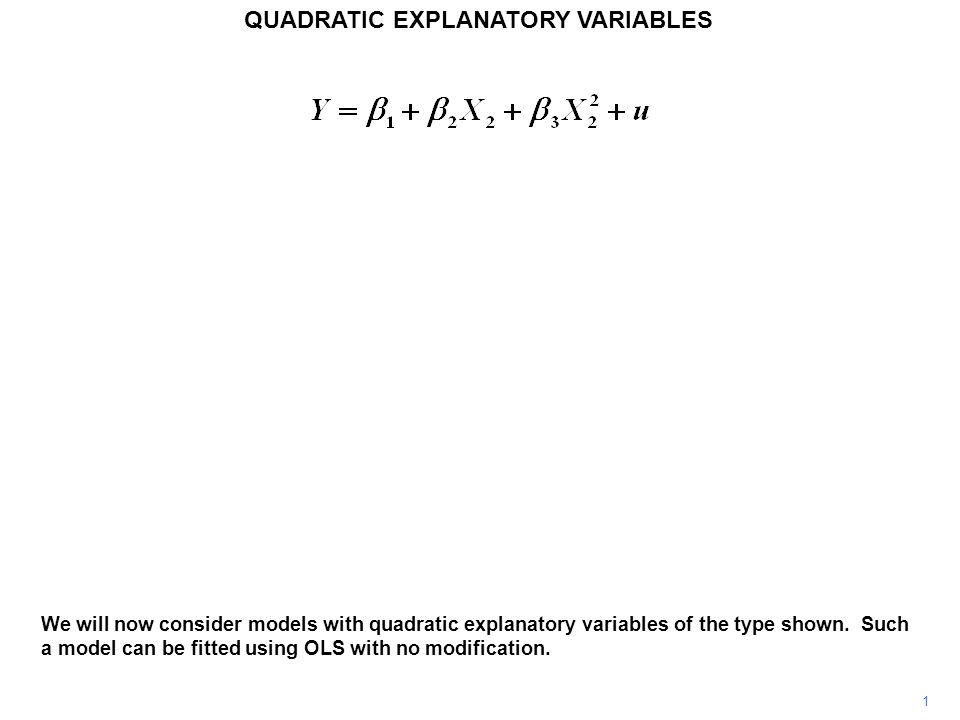 1 QUADRATIC EXPLANATORY VARIABLES We will now consider models with quadratic explanatory variables of the type shown. Such a model can be fitted using