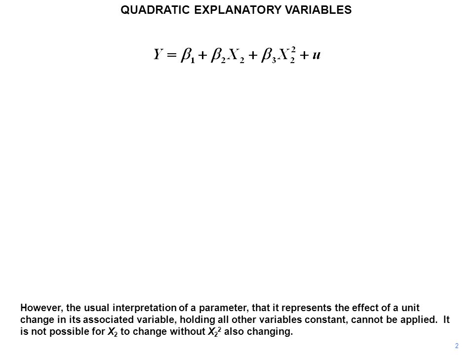 3 QUADRATIC EXPLANATORY VARIABLES Differentiating the equation with respect to X 2, one obtains the change in Y per unit change in X 2.