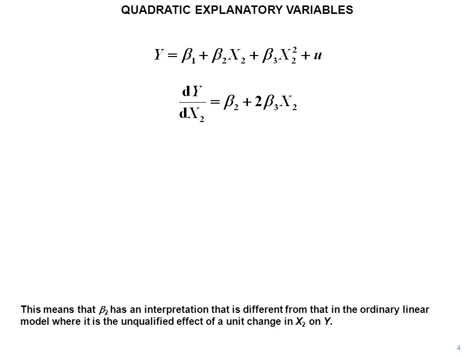 5 QUADRATIC EXPLANATORY VARIABLES In this model,  2 should be interpreted as the effect of a unit change in X 2 on Y for the special case where X 2 = 0.