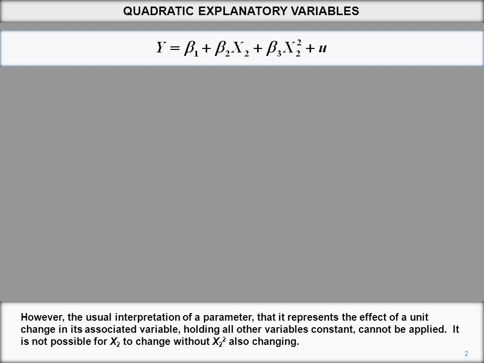 2 However, the usual interpretation of a parameter, that it represents the effect of a unit change in its associated variable, holding all other variables constant, cannot be applied.