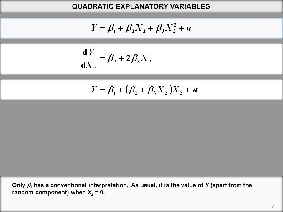 7 Only  1 has a conventional interpretation. As usual, it is the value of Y (apart from the random component) when X 2 = 0. QUADRATIC EXPLANATORY VAR