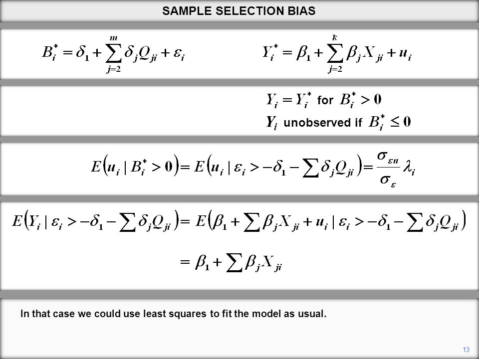 In that case we could use least squares to fit the model as usual. 13 SAMPLE SELECTION BIAS Y i unobserved if for