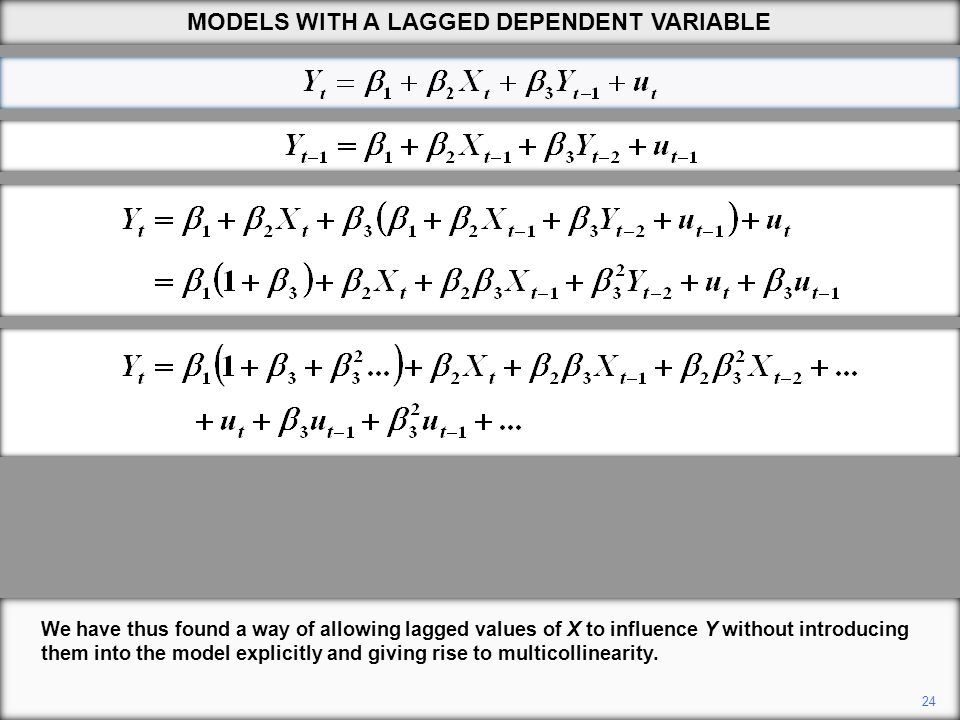 24 We have thus found a way of allowing lagged values of X to influence Y without introducing them into the model explicitly and giving rise to multic
