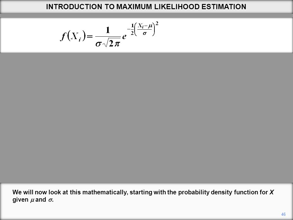 46 We will now look at this mathematically, starting with the probability density function for X given  and .