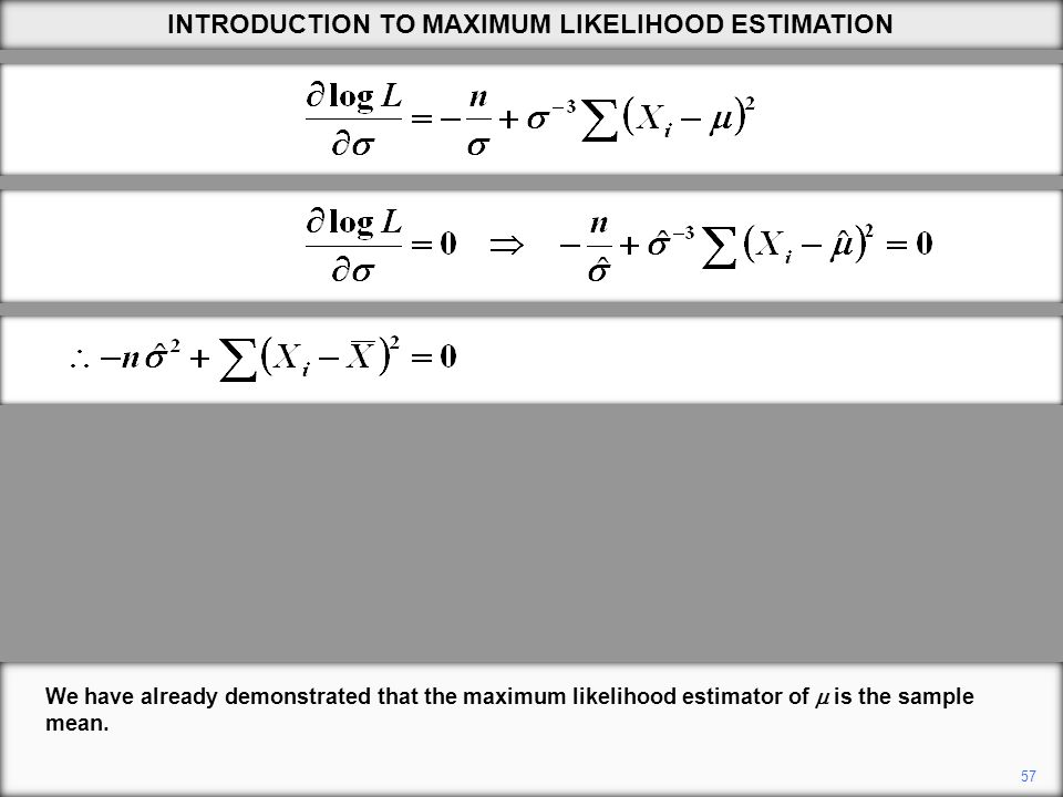 57 We have already demonstrated that the maximum likelihood estimator of  is the sample mean.