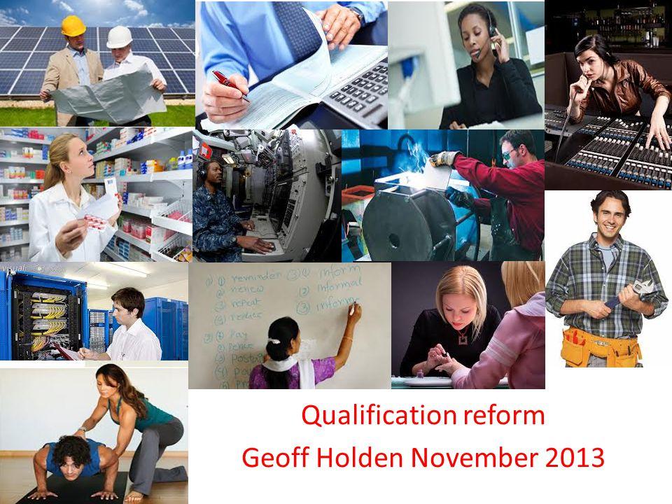 Qualification reform Geoff Holden November 2013