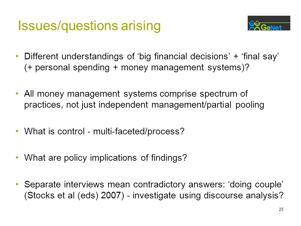 25 Issues/questions arising Different understandings of 'big financial decisions' + 'final say' (+ personal spending + money management systems).
