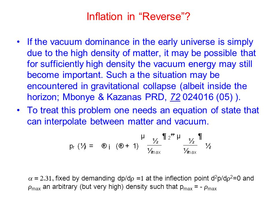 "Inflation in ""Reverse""? If the vacuum dominance in the early universe is simply due to the high density of matter, it may be possible that for suffici"