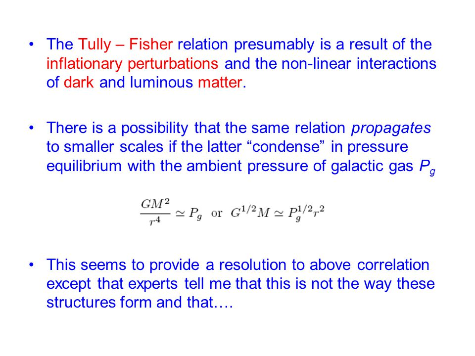 The Tully – Fisher relation presumably is a result of the inflationary perturbations and the non-linear interactions of dark and luminous matter.