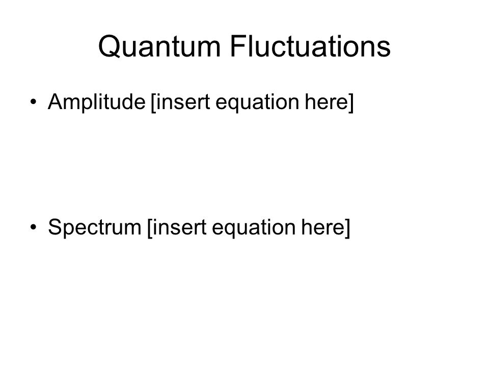 Quantum Fluctuations Amplitude [insert equation here] Spectrum [insert equation here]