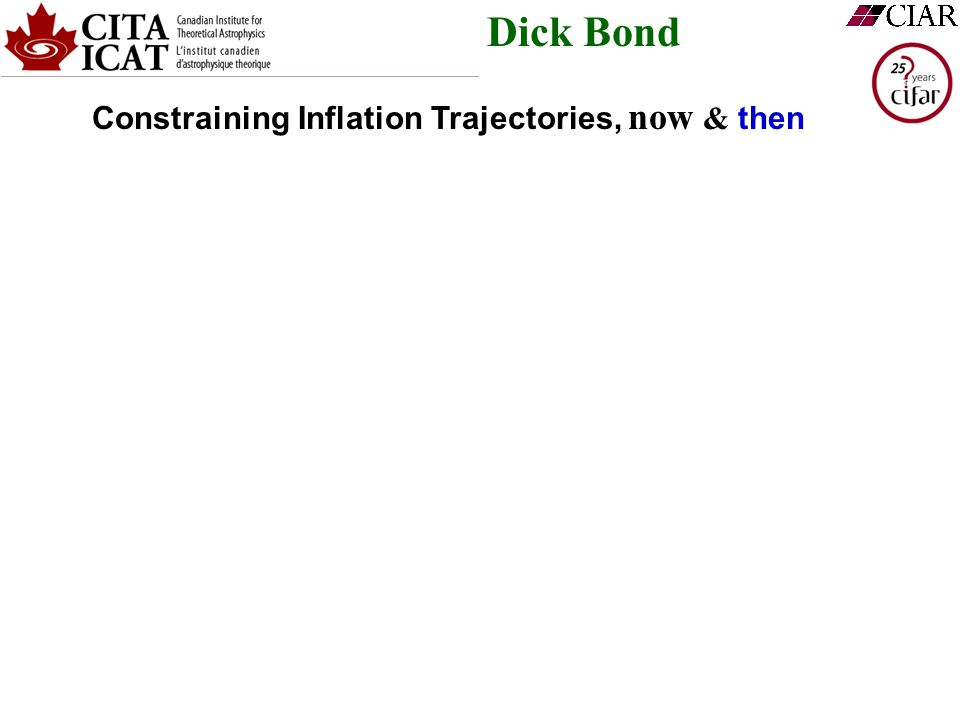 Dick Bond Constraining Inflation Trajectories, now & then