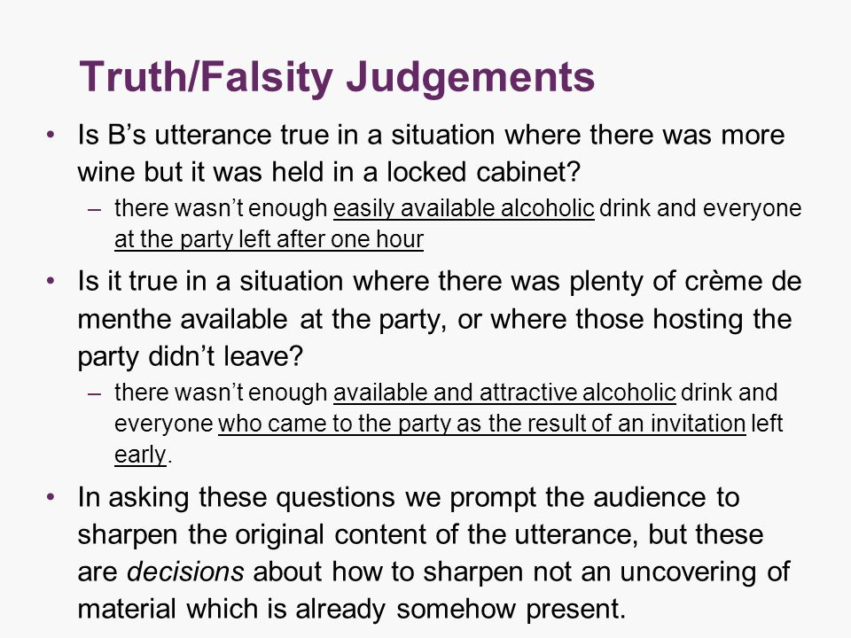 Truth/Falsity Judgements Is B's utterance true in a situation where there was more wine but it was held in a locked cabinet.