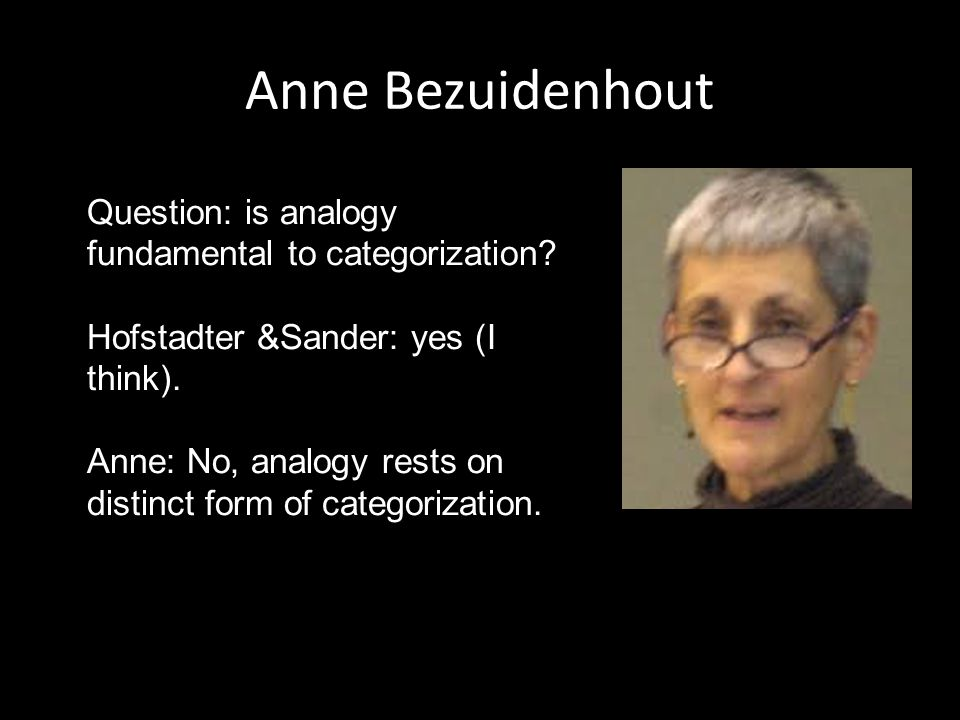 Anne Bezuidenhout Question: is analogy fundamental to categorization.